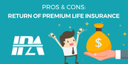Return of Premium Life Insurance: Pros & Cons | Insurance Pro AZ